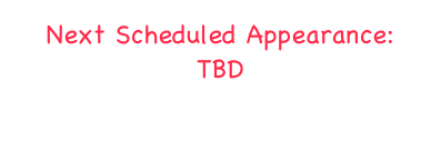 Next Scheduled Appearance: